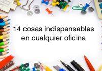 14 cosas indispensables para oficinas